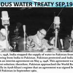 پاکستان اور بھارت کے درمیان 1960ء میں دریائے سندھ اور دیگر دریائوں کا پانی منصفانہ طور پر تقسیم کرنے کے لیے ''سندھ طاس'' معاہدہ طے پایا تھا